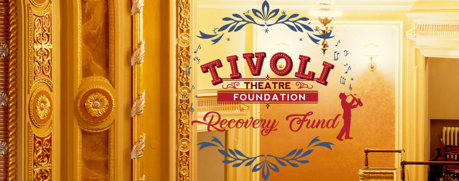 RECOVERY FUND: Show Your Support for the Tivoli Theatre Foundation Today